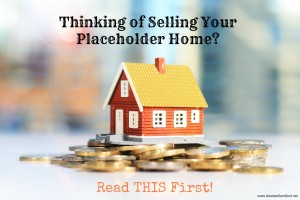 Thinking of Selling Your Placeholder Home? Read This First!