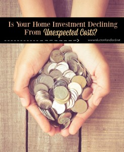 Is Your Home Investment Declining From Unexpected Costs