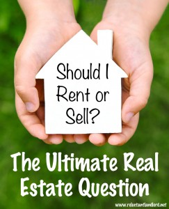 The Ultimate Real Estate Question: Rent or Sell?