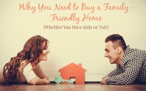 Why You Need to Buy a Family-Friendly Home