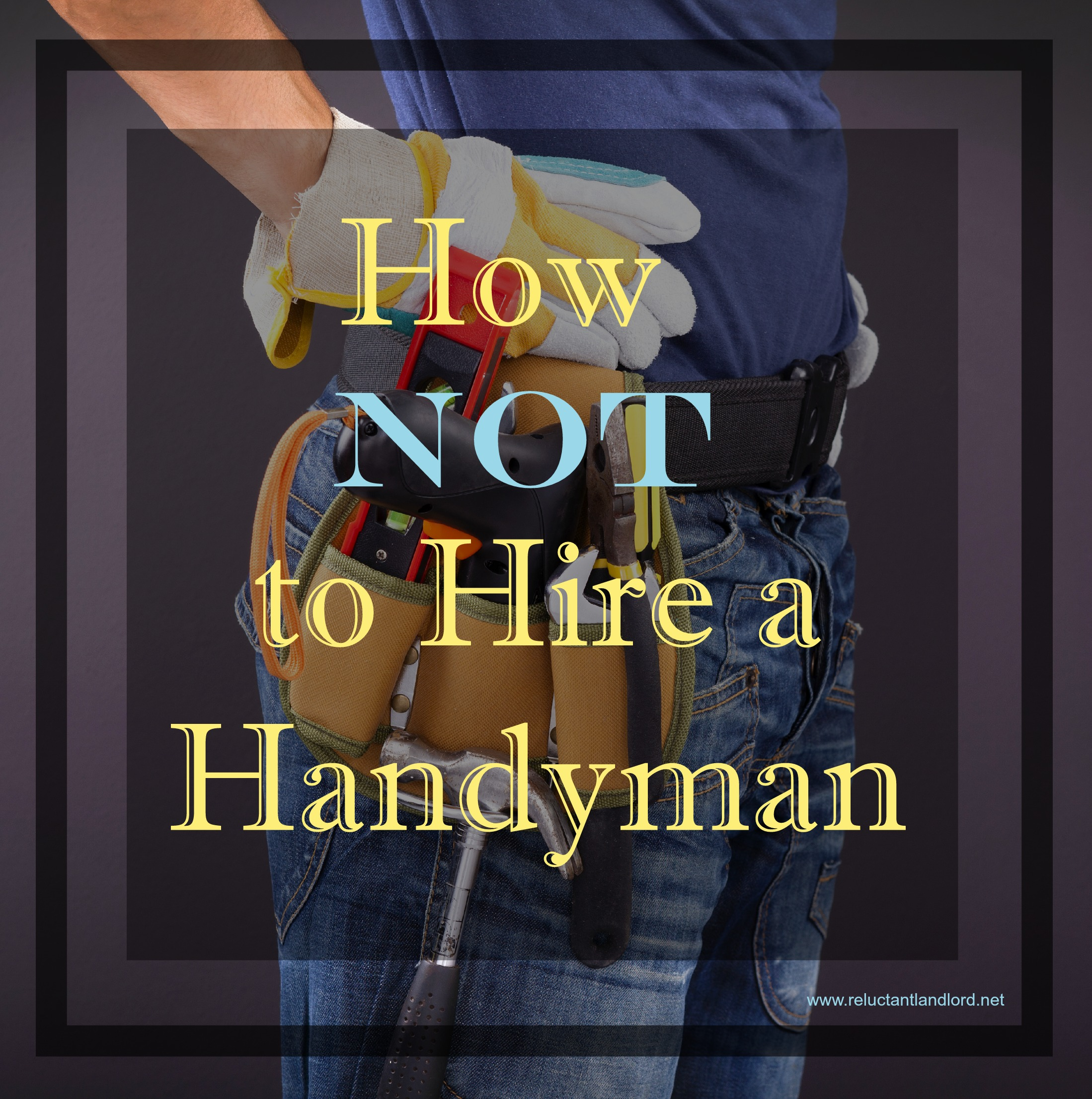 How NOT To Hire a Handyman!