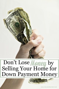 Don't Lose Money by Selling Your Home for Down Payment Money