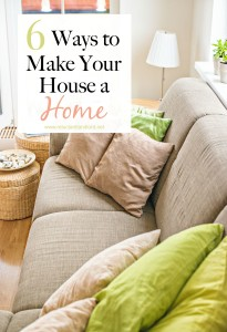 6 Ways to Make Your House a Home
