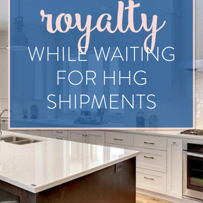 How to Live Like Royalty While Waiting on HHG Shipments