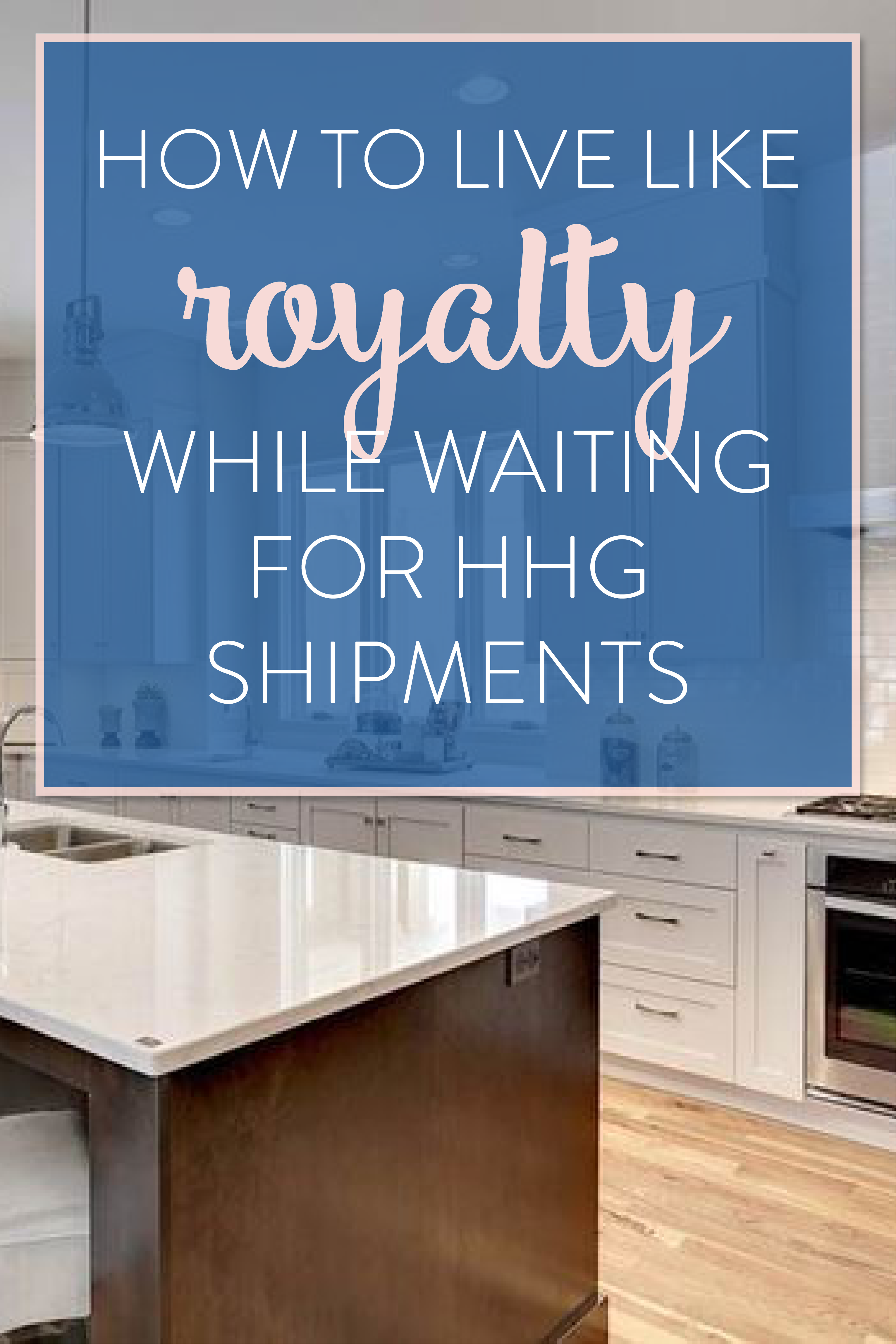 How to Live Like Royalty While Waiting for HHG Shipments