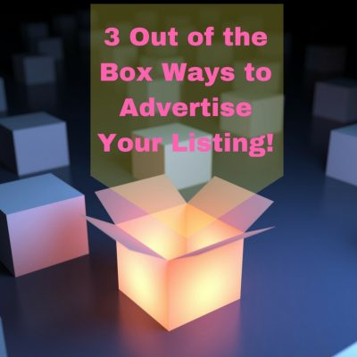 3 Out of the Box Ways to Advertise Your Listing!