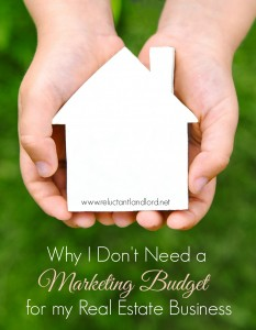 Why I Don't Need a Marketing Budget for my Real Estate Business