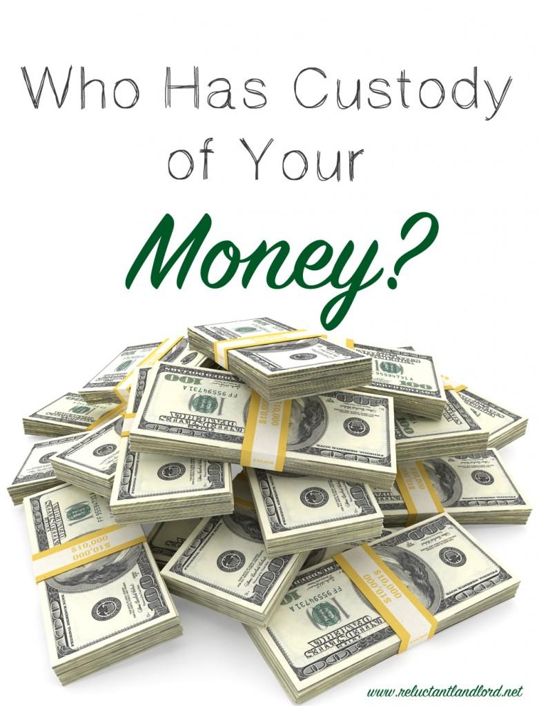 Who Has Custody of Your Money