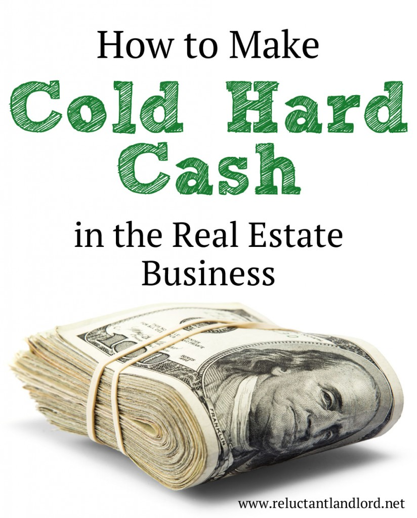 How to Make Cold Hard Cash in the Real Estate Business