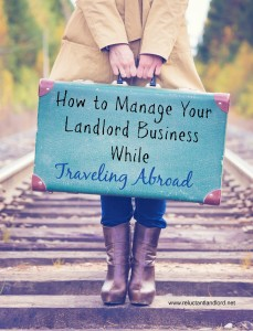 How to Manage Your Landlord Business While Traveling Abroad