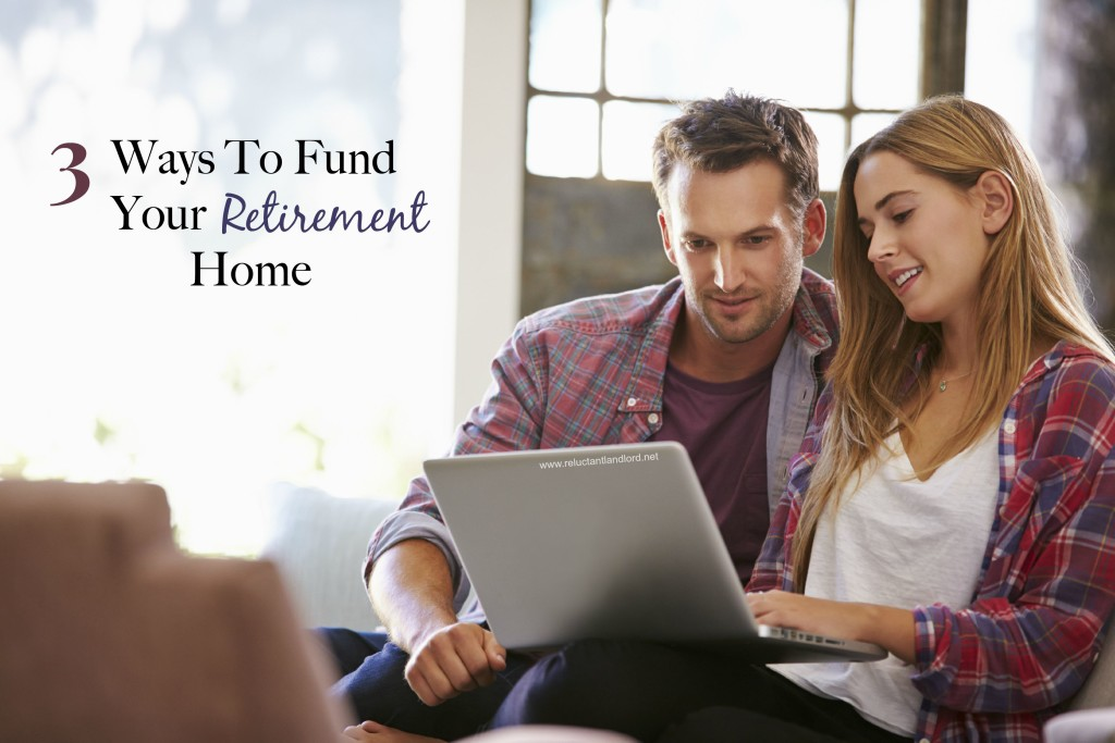 3 Ways to Fund Your Retirement Home
