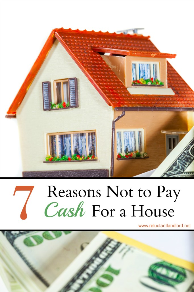 7 Reasons Not to Pay  Cash for a House